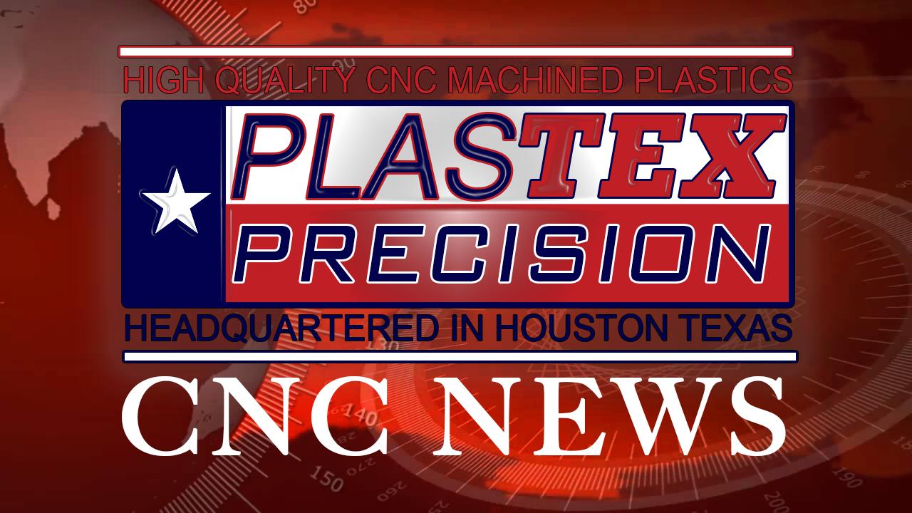 CNC Plastic News: PlasTex Precision Manufacturing